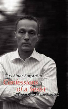 Confessions of a Sexist av Lars Einar Engstrom (Heftet)
