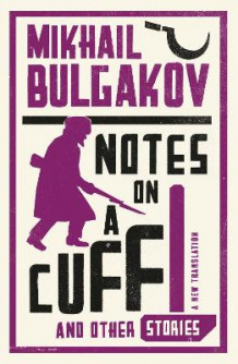 Notes on a Cuff and Other Stories av Mikhail Bulgakov (Heftet)