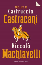 The Life of Castruccio Castracani av Niccolo Machiavelli (Heftet)