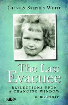 Last Evacuee, The - Reflections upon a Changing Window av Lilian White og Stephen White (Heftet)