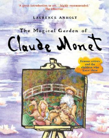 The Magical Garden of Claude Monet av Laurence Anholt (Heftet)