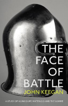 Face of battle - a study of agincourt, waterloo and the somme av John Keegan (Heftet)