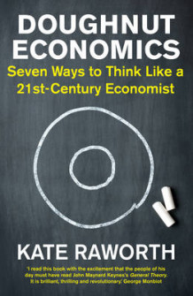 Doughnut economics - seven ways to think like a 21st-century economist av Kate Raworth (Heftet)