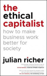 Omslag - The Ethical Capitalist: How to Make Business Work Better for Society