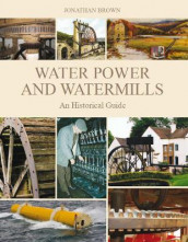 Water Power and Watermills av Jonathan Brown (Innbundet)