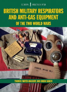 British Military Respirators and Anti-Gas Equipment of the Two World Wars av Brian Baker og Thomas Mayer-Maguire (Heftet)