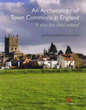 An Archaeology of Town Commons in England av Mark Bowden, Graham Brown og Nicky Smith (Heftet)