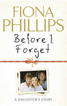 Before I Forget av Fiona Phillips (Innbundet)