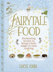 Fairytale Food av Lucie Cash (Innbundet)