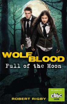 Wolfblood: Pull of the Moon av Robert Rigby (Heftet)