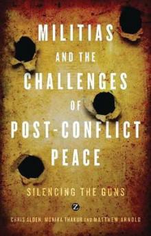 Militias and the Challenges of Post-Conflict Peace av Dr. Chris Alden, Monika Thakur og Arnold Matthew (Innbundet)