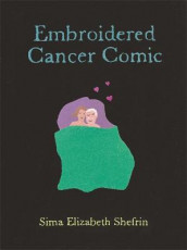 Embroidered Cancer Comic av Sima Elizabeth Shefrin (Heftet)