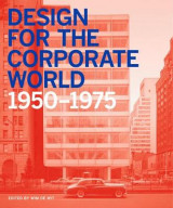 Omslag - Design for the Corporate World: Creativity on the Line, 1950-1975 2017