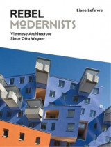 Omslag - Rebel Modernists: Architecture in Vienna Since Otto Wagner 2017