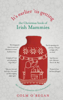 It's Earlier 'Tis Getting: the Christmas Book of Irish Mammies av Colm O'Regan (Innbundet)