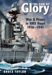 End of Glory: War & Peace in HMS Hood 1916-1941 av Bruce Taylor (Innbundet)