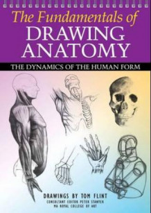 Drawing Anatomy, The Fundamentals of av Tom Flint (Heftet)