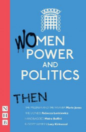 Women, Power and Politics: Then av Moira Buffini, Marie Jones, Lucy Kirkwood, Rebecca Lenkiewicz og Various (Heftet)