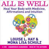 All is Well : Heal Your Body with Medicine, Affirmations and Intuition av Louise L Hay og Mona Lisa Schulz (Lydbok-CD)