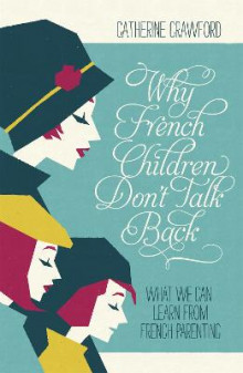 Why French Children Don't Talk Back av Catherine Crawford (Heftet)