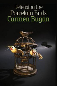 Releasing the Porcelain Birds av Carmen Bugan (Heftet)