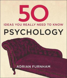 50 psychology ideas you really need to know av Adrian Furnham (Heftet)