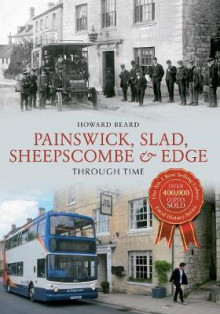 Painswick, Slad, Sheepscombe & Edge Through Time av Howard Beard (Heftet)