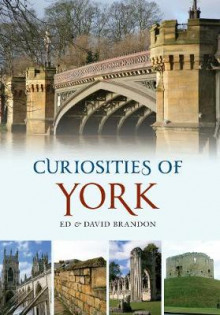 Curiosities of York av Ed Brandon og David Brandon (Heftet)