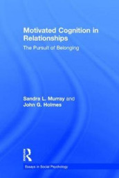 Motivated Cognition in Relationships av John G. Holmes og Sandra L. Murray (Innbundet)