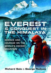 Everest and the Struggle to Conquer the Himalaya av George Rodway og Richard Sale (Innbundet)