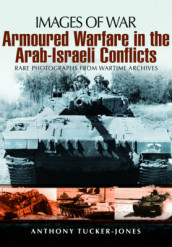 Armoured Warfare in the Arab-Israeli Conflicts av Anthony Tucker-Jones (Heftet)