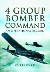 4 Group Bomber Command: An Operational Record av Chris Ward (Innbundet)