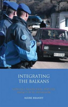 Integrating the Balkans av Maire Braniff (Innbundet)