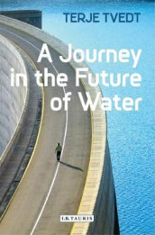 A Journey in the Future of Water av Terje Tvedt (Heftet)