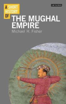 A Short History of the Mughal Empire av Michael Fisher (Innbundet)
