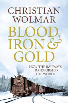 Blood, Iron and Gold av Christian Wolmar (Innbundet)