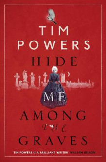 Hide Me Among the Graves av Tim Powers (Innbundet)