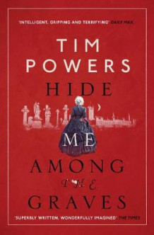 Hide Me Among the Graves av Tim Powers (Heftet)