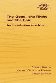 The Good, the Right & the Fair av Mickey Gjerris, Morten Ebbe Juul Nielsen og Peter Sandoe (Heftet)