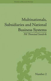Multinationals, Subsidiaries and National Business Systems av Pal Thonstad Sandvik (Innbundet)