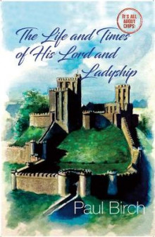 The Life and Times of His Lord and Ladyship av Paul Birch (Heftet)
