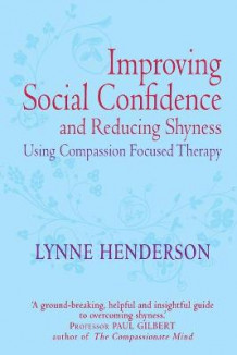 Improving Social Confidence and Reducing Shyness Using Compassion Focused Therapy av Lynne Henderson (Heftet)