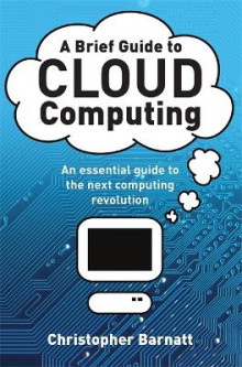 A Brief Guide to Cloud Computing av Christopher Barnatt (Heftet)
