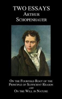 On The Fourfold Root Of The Principle Of Sufficient Reason, And On The Will In Nature; Two Essays av Arthur Schopenhauer (Innbundet)