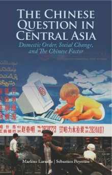 The Chinese Question in Central Asia av Dr. Marlene Laruelle og Dr. Sebastien Peyrouse (Innbundet)