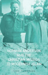 Omslag - Norman Anderson and the Christian Mission to Modernise Islam