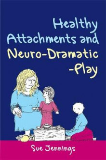 Healthy Attachments and Neuro-Dramatic-Play av Sue Jennings (Heftet)