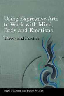 Using Expressive Arts to Work with Mind, Body and Emotions av Mark Pearson og Helen Wilson (Heftet)