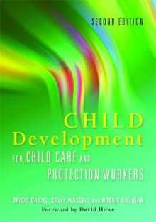 Child Development for Child Care and Protection Workers av Brigid Daniel, Sally Wassell, Robbie Gilligan og David Howe (Heftet)