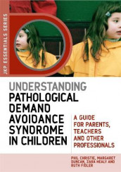 Understanding Pathological Demand Avoidance Syndrome in Children av Phil Christie, Margaret Duncan, Ruth Fidler og Zara Healy (Heftet)